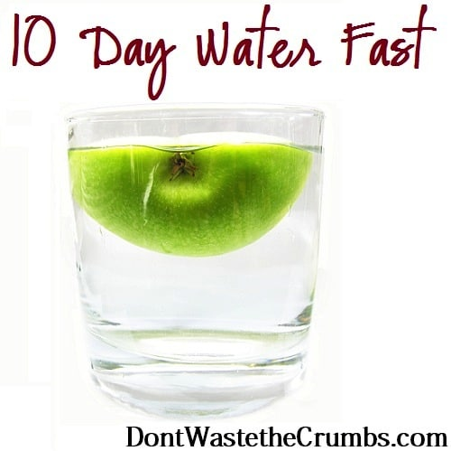 10 Day Water Fast from Tiffany @ Don't Waste the Crumbs