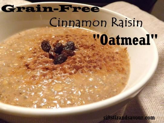 "Grain-Free Cinnamon Raising ""Oatmeal"" From Stir, Sift & Savour"