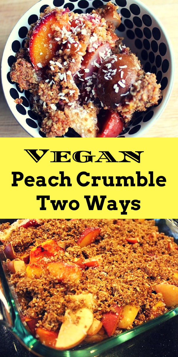 Vegan Peach Crumble Two Ways