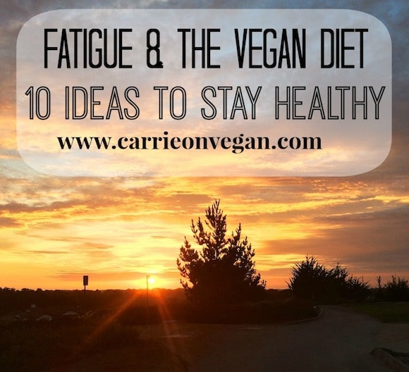 Fatigue & The Vegan Diet: Thoughts on How to Stay Healthy from Carrie on Vegan | www.carrieonvegan.com