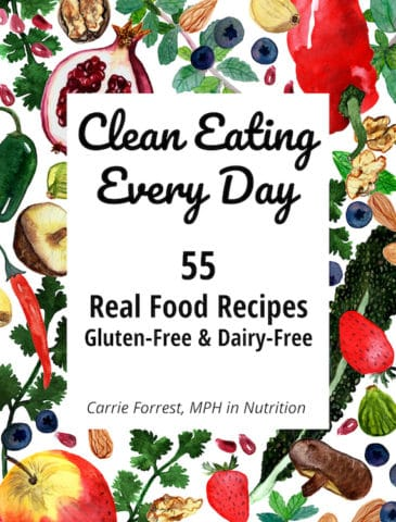 Clean Eating Every Day with 55 gluten-free and dairy-free recipes using real food ingredients.