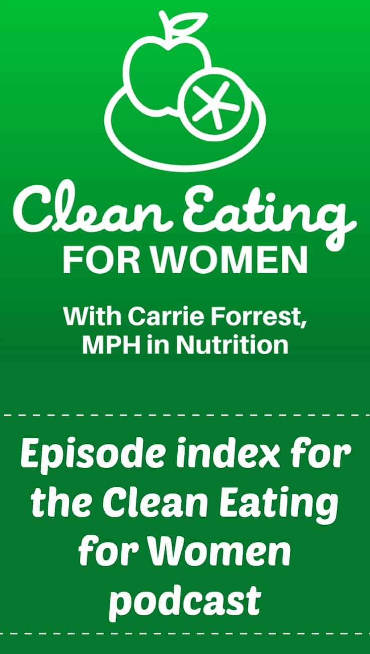 Check out the Clean Eating for Women podcast index for links to all of your favorite episodes. | #podcast #cleaneating #health #womenshealth
