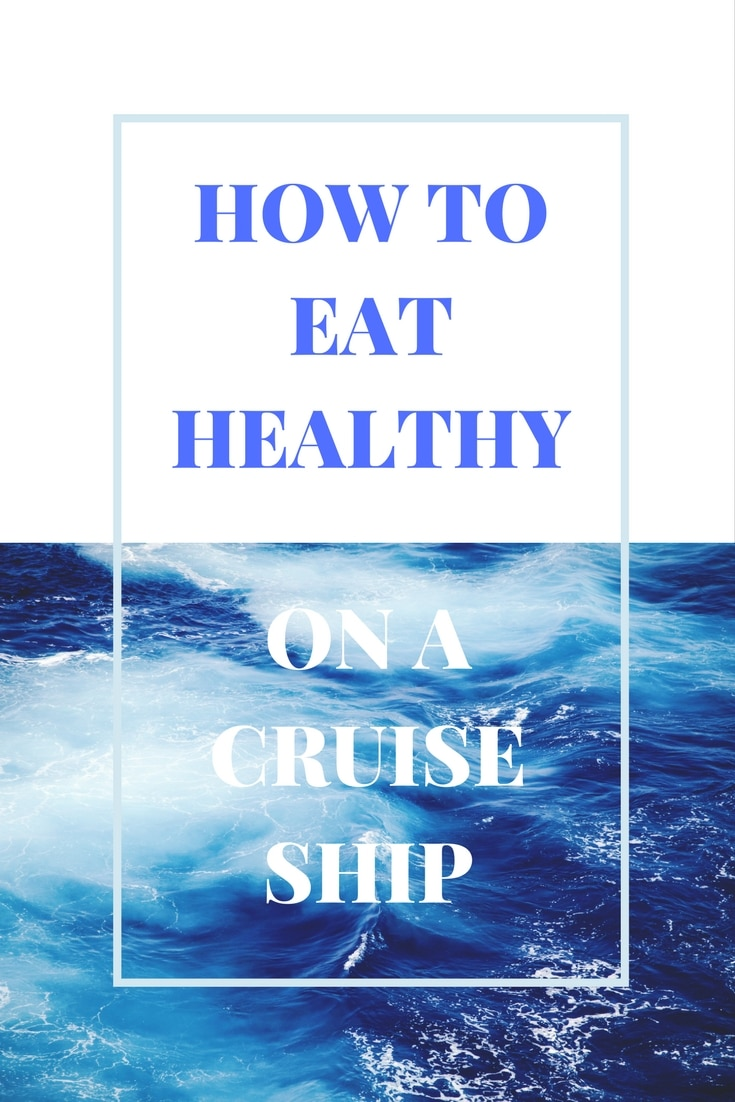 How to eat healthy on a cruise ship. 10 tips to show you how. | Wellness, healthy travel, cruising, travel healthy tips.