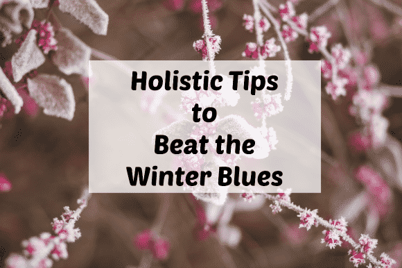 holistic tips to beat the winter blues