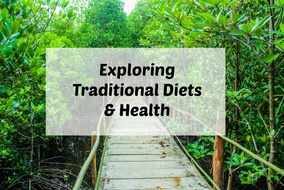 Exploring Traditional Diets & Health