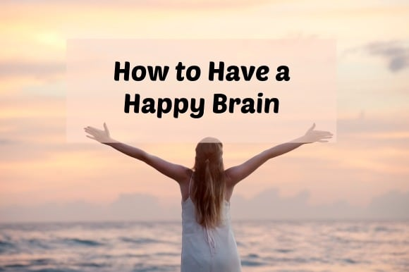 how to have a happy brain