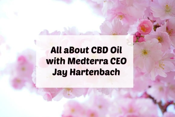 All about CBD oil and its possible health benefits with Medterra CEO Jay Hartenbach