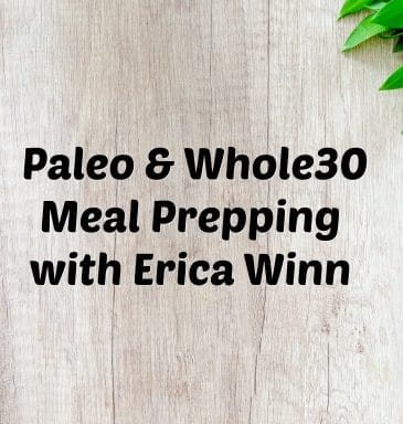 Podcast #25: Paleo & Whole30 Meal Prepping with Erica Winn