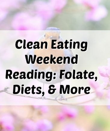 Clean Eating Weekend Reading #3: Folate, Diets, & More