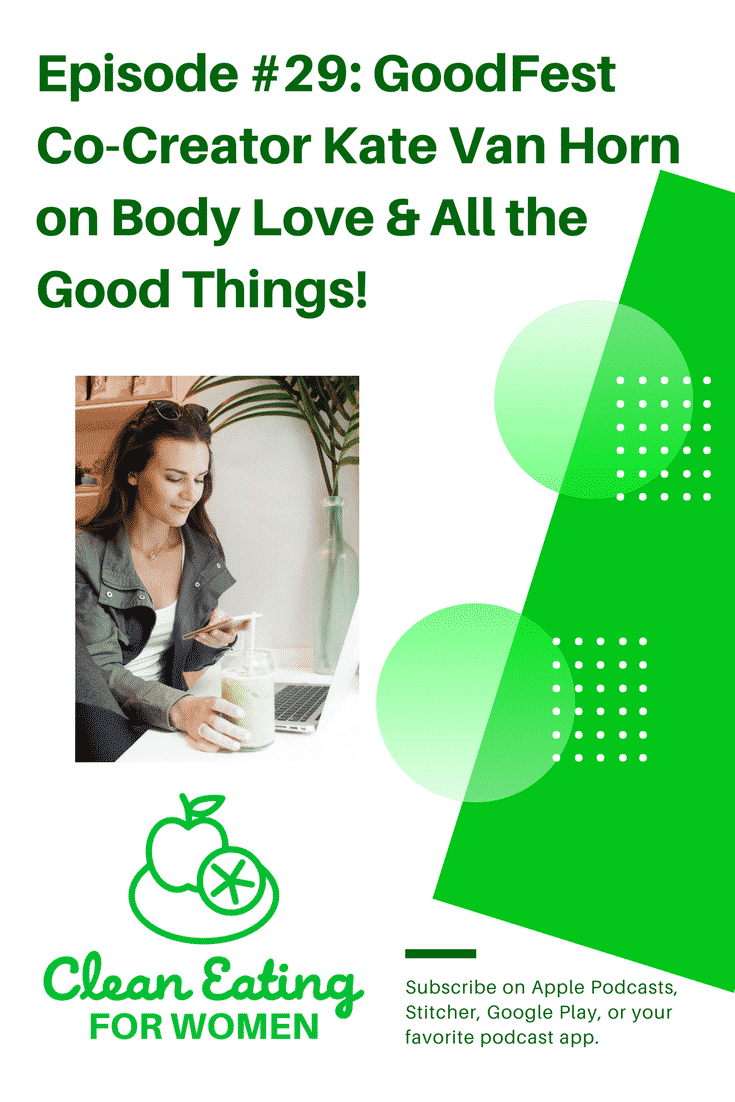 Kate Van Horn, Co-Creator of the GoodFest wellness festival, is on my podcast to talk about the festival, her recovery story, body love, and all good things. #podcast #cleaneating #edrecovery #goodfest #health