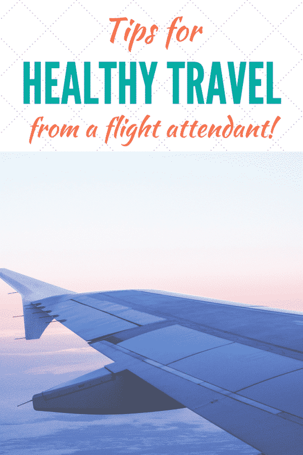 tips for healthy travel from a flight attendan