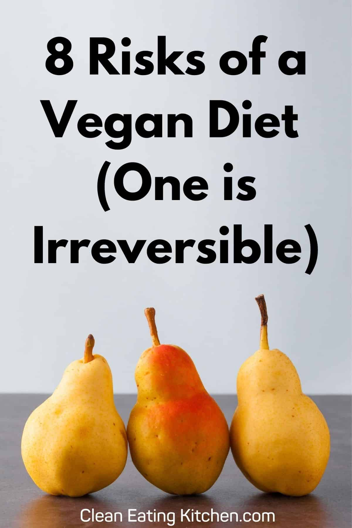 Eight Vegan Diet Dangers One Is Irreversible Clean Eating Kitchen