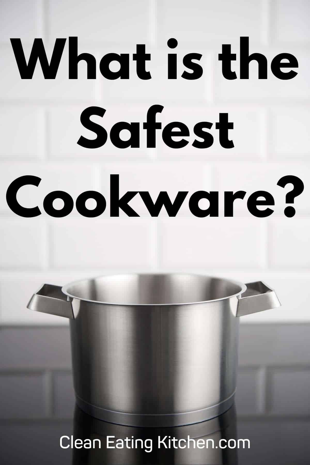 infographic with text that says what is the safest cookware?